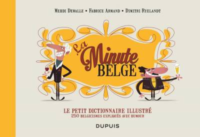LE PETIT DICTIONNAIRE ILLUSTRE DE LA MINUTE BELGE